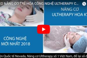 Video nâng cơ xóa nhăn Ultherapy bằng công nghệ Hoa Kỳ