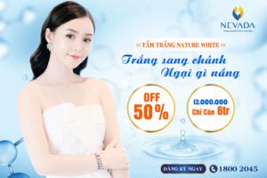 THÁNG VÀNG ƯU ĐÃI – OFF 50% Tắm trắng toàn thân Nature White: Trắng sang chảnh – Ngại gì nắng