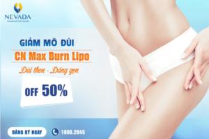 Giảm mỡ đùi CN Max Burn Lipo: Đùi thon chân gọn không cần phẫu thuật