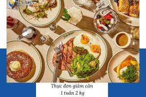 Thực đơn giảm cân 2kg trong 1 tuần cho eo thon dáng gọn vẫn đầy đủ dinh dưỡng