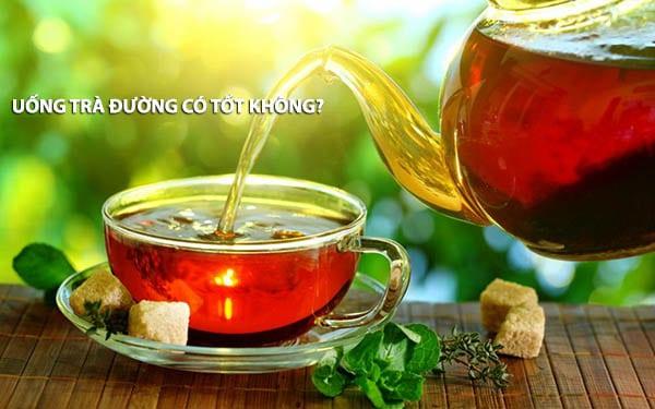 uống trà đường có tác dụng gì, uống trà đường có mập không, uống nước đường có béo không, uống trà đường có tốt không, có bầu uống trà đường được không, uống trà đường có tăng huyết áp không, uống trà đường có hạ huyết áp không, uống trà đường có lợi hay hại, uống trà đường có tăng cân không, uống trà đường có giảm cân không, trà đường có tác dụng gì, uống trà đường nhiều có tốt không, uống trà đường, uống trà đường mỗi ngày có tốt không, trà đường