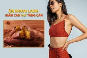 Ăn khoai lang giảm cân hay tăng cân? Review ăn khoai lang giảm cân trên webtretho