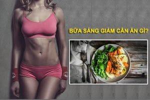 Bữa sáng giảm cân nên ăn gì? Thực đơn bữa sáng giảm cân cấp tốc trong 1 tuần