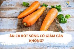 Ăn cà rốt sống có giảm cân không? Bật mí cách giảm cân bằng cà rốt sống an toàn và hiệu quả