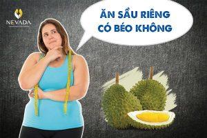 Ăn sầu riêng có béo không? Cách ăn sầu riêng để không bị tăng cân
