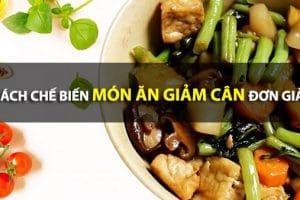 Bật mí những món ăn giảm cân siêu ngầu, cách chế biến các món ăn giảm cân lại cực đơn giản