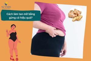 Bật mí những cách làm tan mỡ bụng bằng gừng đơn giản mà hiệu quả cực shock