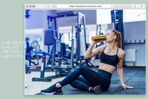Chế độ ăn cho nữ tập gym giảm cân, giúp tăng cơ giảm cân nhanh hơn