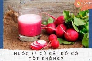 Nước ép củ cải đỏ có tác dụng gì? Công thức nước ép củ cải đỏ giảm cân thần kỳ