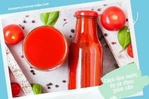 Sốt sình sịch với cách làm nước ép cà chua uống giảm cân gây bão trên MXH