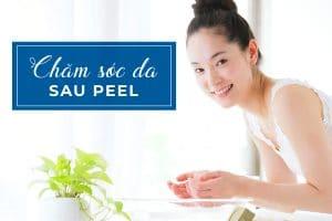 Chăm sóc da sau peel như thế nào để làn da hồi phục nhanh chóng nhất