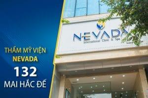 Thẩm mỹ viện Quốc tế Nevada 132 Mai Hắc Đế – Địa chỉ làm đẹp tin cậy của nhiều sao Việt