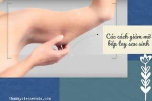 Đánh giá các cách giảm mỡ bắp tay sau sinh đang nổi nhất hiện nay