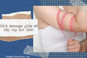 Những cách massage giảm mỡ bắp tay nào đang thịnh hành nhất hiện nay?