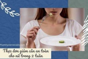 Cảnh báo nguy hiểm rình rập đến từ thực đơn giảm cân an toàn cho nữ trong 2 tuần