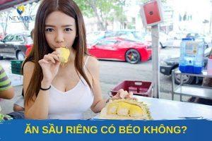 Sầu riêng bao nhiêu calo? Ăn sầu riêng có béo không? Cách ăn sầu riêng không tăng cân hiệu quả