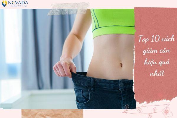 Tổng hợp 10 cách giảm cân an toàn, nhanh chóng và hiệu quả nhất hiện nay cho người béo