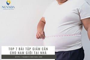 TOP 7 bài tập giảm cân cho nam giới tại nhà giúp lấy lại body săn chắc gọn mỡ thừa