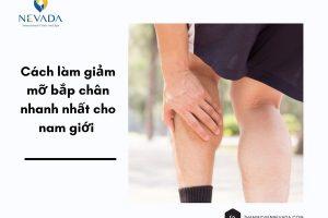 Những cách làm giảm mỡ bắp chân nhanh nhất cho nam giới để đôi chân nhỏ lại và săn chắc hiệu quả