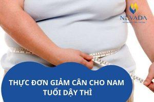 Thực đơn giảm cân cho nam tuổi dậy thì hiệu quả, đảm bảo dinh dưỡng