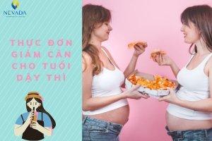 Thực đơn giảm cân cho tuổi dậy thì hiệu quả ngay trong 1 tuần