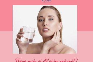 Uống nước gì để giảm mỡ mặt? TOP các loại thức uống giảm mỡ cho gương mặt Vline thon gọn không góc chết