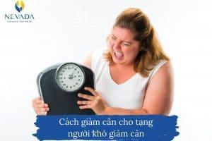 Đã tìm ra cách giảm cân cho tạng người khó giảm cân