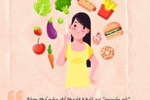 Học cách thoát khỏi sự quyến rũ của các loại thực phẩm kém lành mạnh