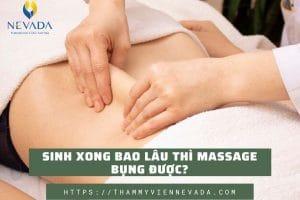 Các mẹ bỉm sữa đã biết sinh xong bao lâu thì massage bụng được hay chưa?