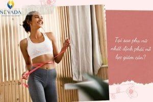 Các chị đẹp đã biết tại sao phụ nữ nhất định phải nỗ lực giảm cân hay chưa?
