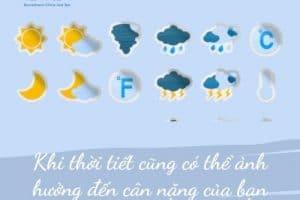 Khi thời tiết cũng có thể ảnh hưởng đến cân nặng của bạn