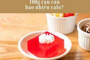 100g rau câu bao nhiêu calo? Ăn thạch rau câu giảm cân được không?