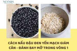 Bật mí cách nấu đậu đen yến mạch giảm cân – Đánh bay 5kg mỡ thừa trong vòng 1 tháng