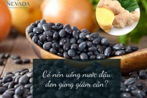 Uống nước đậu đen gừng giảm cân không? Cách nấu nước đậu đen gừng uống giảm cân
