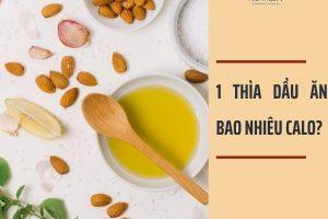 1 thìa dầu ăn bao nhiêu calo? Ăn dầu ăn có béo không? Bật mí các loại dầu ăn giảm cân tốt nhất hiện nay