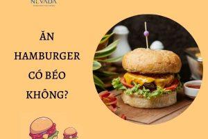 Bánh hamburger bao nhiêu calo? Ăn hamburger có béo không? – Bạn sẽ sốc khi biết sự thật này