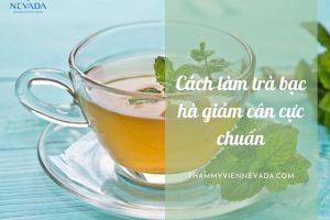 Cách làm trà bạc hà giảm cân chuẩn không cần chỉnh, đảm bảo giảm ngay 3kg sau 1 tháng