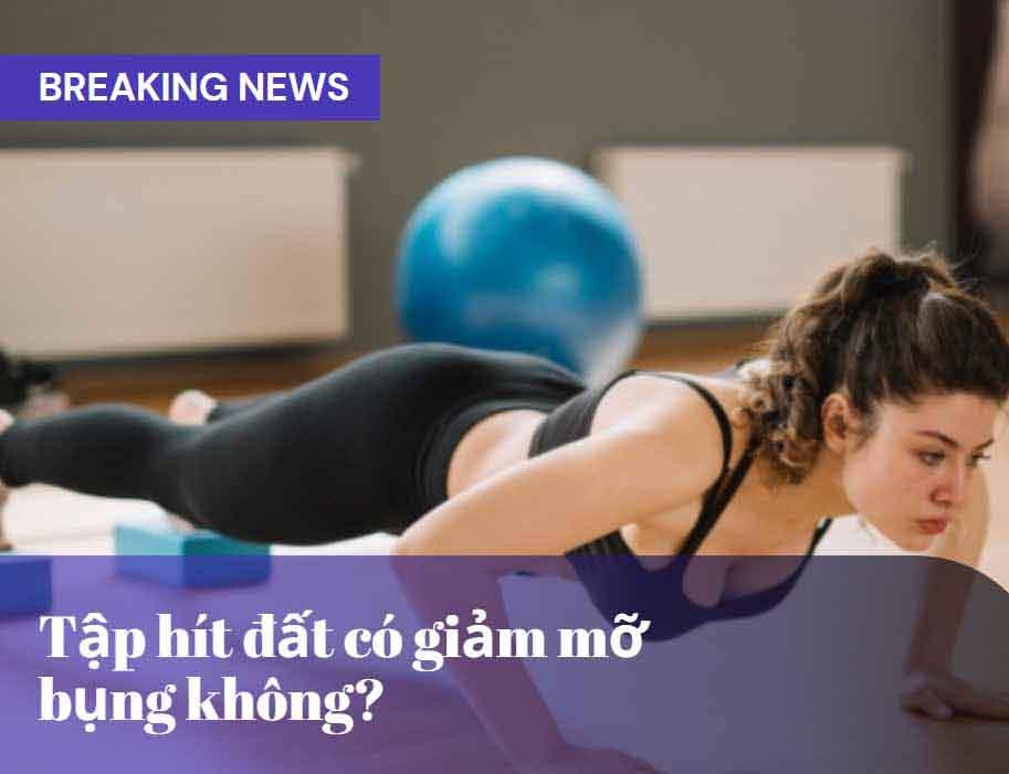 Hít đất giảm mỡ bụng cho nữ, Hít đất giảm mỡ bụng cho nam, tập hít đất giảm mỡ bụng, tập hít đất có giảm mỡ bụng được không
