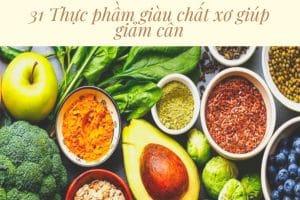 Tổng hợp 31 thực phẩm giàu chất xơ giúp giảm cân hiệu quả