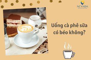 1 ly cà phê sữa bao nhiêu calo? Uống cafe sữa có béo không? Sự thật được tiết lộ sẽ khiến con nghiện cafe bất ngờ