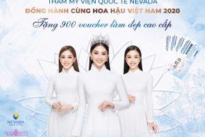 Đồng hành cùng Hoa hậu Việt Nam 2020 – Thẩm mỹ viện Quốc tế Neveda dành tặng 900 voucher làm đẹp cao cấp