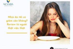 Nhịn ăn tối có giảm cân không? Review từ người thật việc thật sẽ giúp bạn ngộ ra nhiều điều