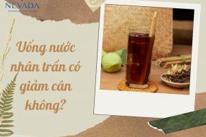 Uống nước nhân trần có giảm cân không? Tác dụng ngỡ ngàng khi uống nhân trân giảm cân mỗi ngày
