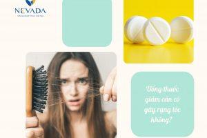 Uống thuốc giảm cân có gây rụng tóc không? – Lời giải đáp từ chuyên gia nhất định không thể bỏ lỡ