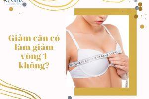 Giảm cân có làm giảm vòng 1 không? Khuyến nghị từ chuyên gia về việc giảm cân giảm vòng 1