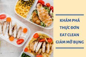 Ăn sạch, giảm béo thật nhanh với thực đơn Eat Clean giảm mỡ bụng HOT nhất hiện nay