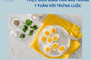 Tròn mắt với thực đơn giảm cân 4kg trong 1 tuần với trứng luộc: phương pháp thực hiện đơn giản nhưng tạo kết quả mãn nhãn