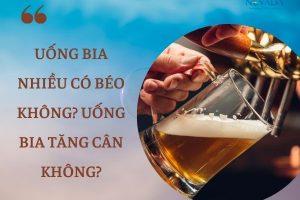 Uống bia nhiều có béo không? Tiết lộ shock lý do nam giới béo bụng thường bị gọi là bụng bia