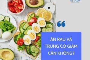 Ăn trứng với rau có giảm cân không? Nghe chuyên gia dinh dưỡng giải đáp thắc mắc giúp bạn
