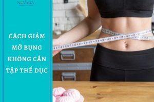 Mách bạn cách giảm mỡ bụng không cần tập thể dục – Giảm ngay đến 3kg chỉ sau 3-4 tuần